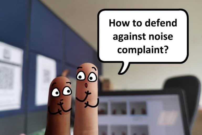 How to defend against noise complaints.